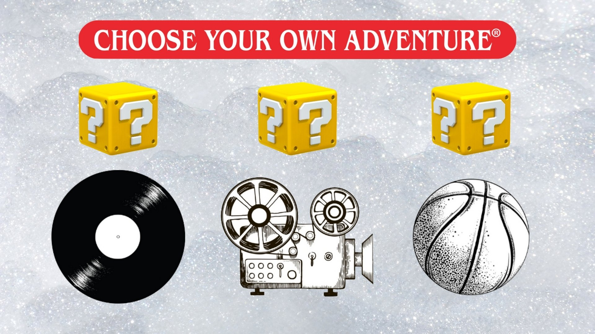 Choose Your Own Adventure: My arbitrary attempt to determine what I love most––Music, Movies, or Hoops
