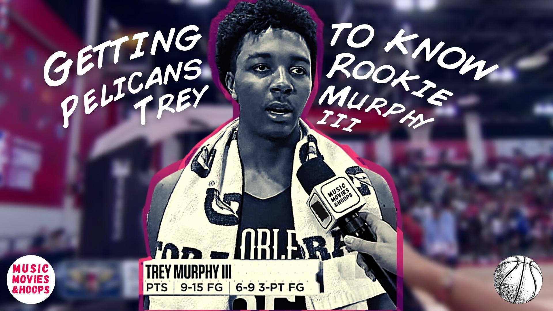 Getting to Know Trey Murphy III